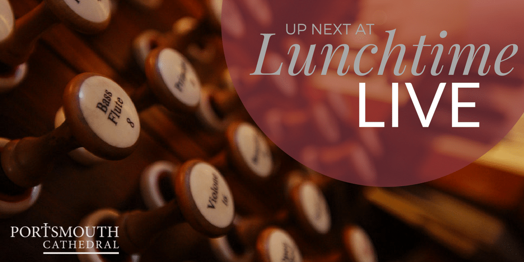 Lunchtime Live with James Thomas (organ) - Portsmouth Cathedral Music
